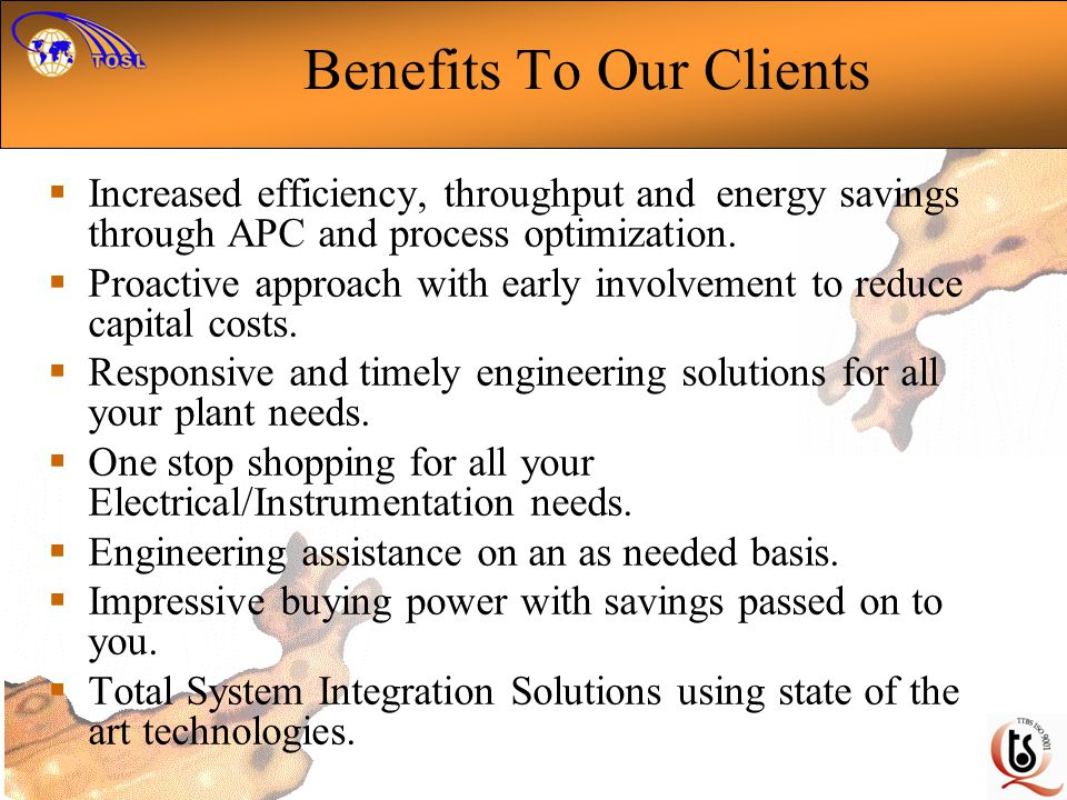 Benefits To Our Clients Increased efficiency, throughput and energy savings through APC and process optimization.
