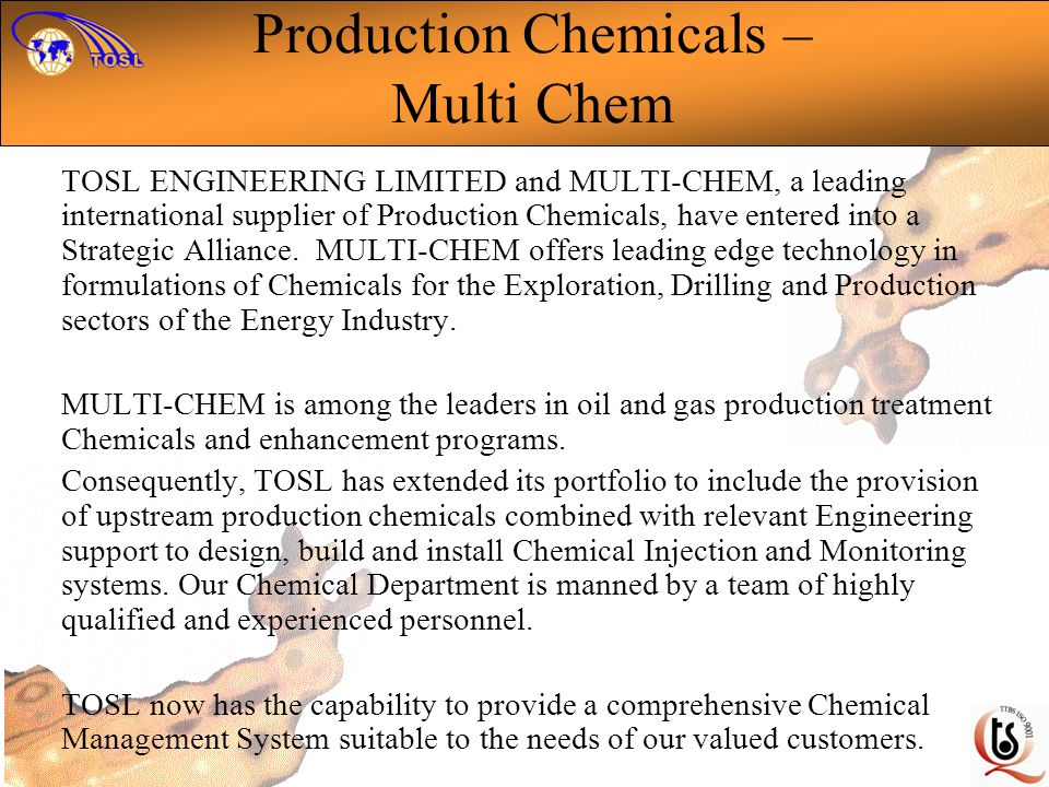 Production Chemicals – Multi Chem TOSL ENGINEERING LIMITED and MULTI-CHEM, a leading international supplier of Production Chemicals, have entered into