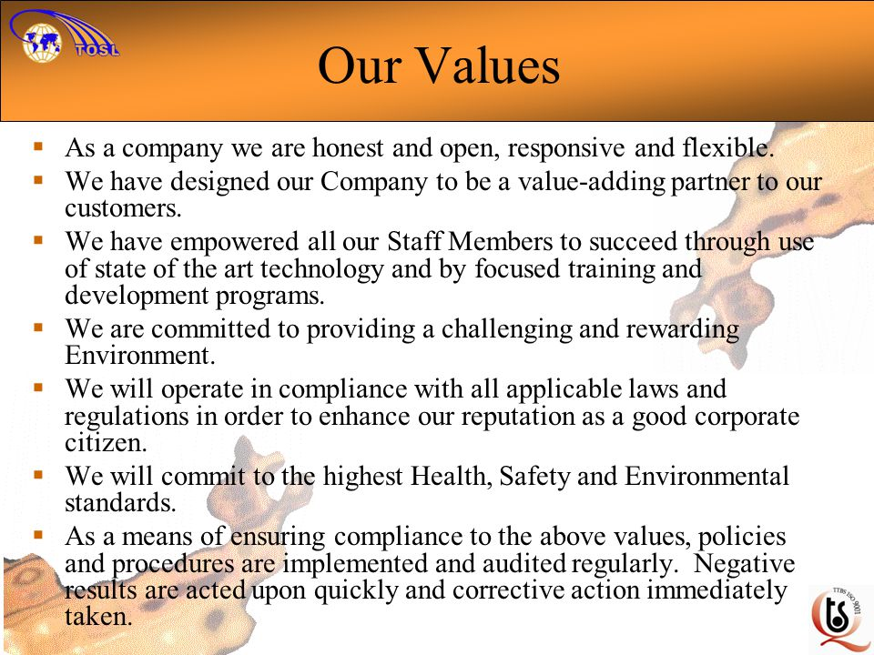 Our Values As a company we are honest and open, responsive and flexible. We have designed our Company to be a value-adding partner to our customers. W