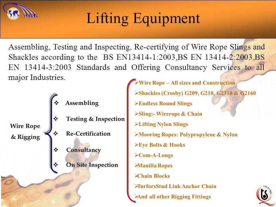 Lifting Equipment Assembling, Testing and Inspecting, Re-certifying of Wire Rope Slings and Shackles according to the BS EN13414-1:2003,BS EN 13414-2: