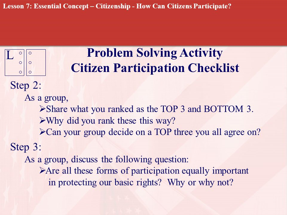 L Problem Solving Activity Citizen Participation Checklist Step 2: As a group, Share what you ranked as the TOP 3 and BOTTOM 3. Why did you rank these