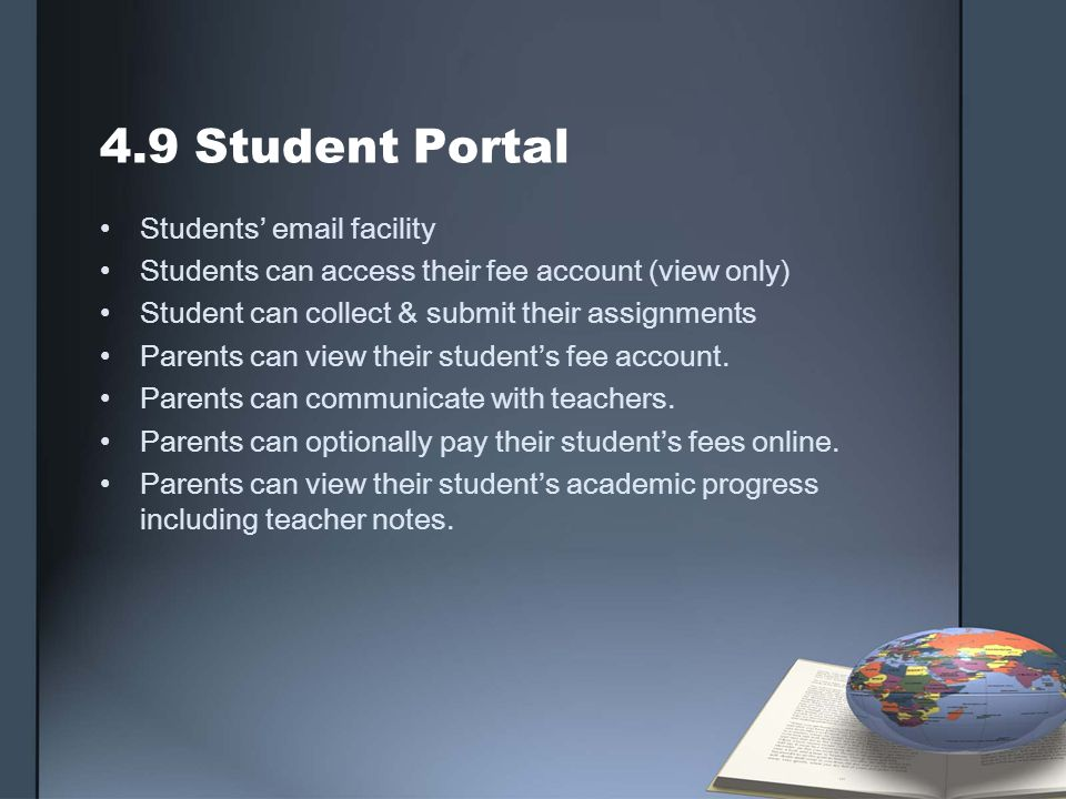 4.9 Student Portal Students email facility Students can access their fee account (view only) Student can collect & submit their assignments Parents ca
