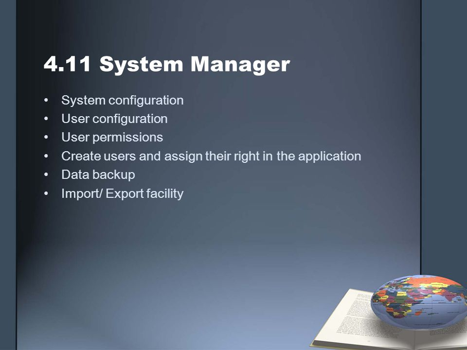 4.11 System Manager System configuration User configuration User permissions Create users and assign their right in the application Data backup Import/ Export facility