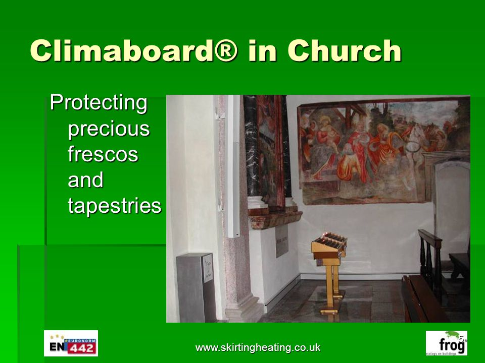 www.skirtingheating.co.uk Climaboard® in Church Protecting precious frescos and tapestries 5