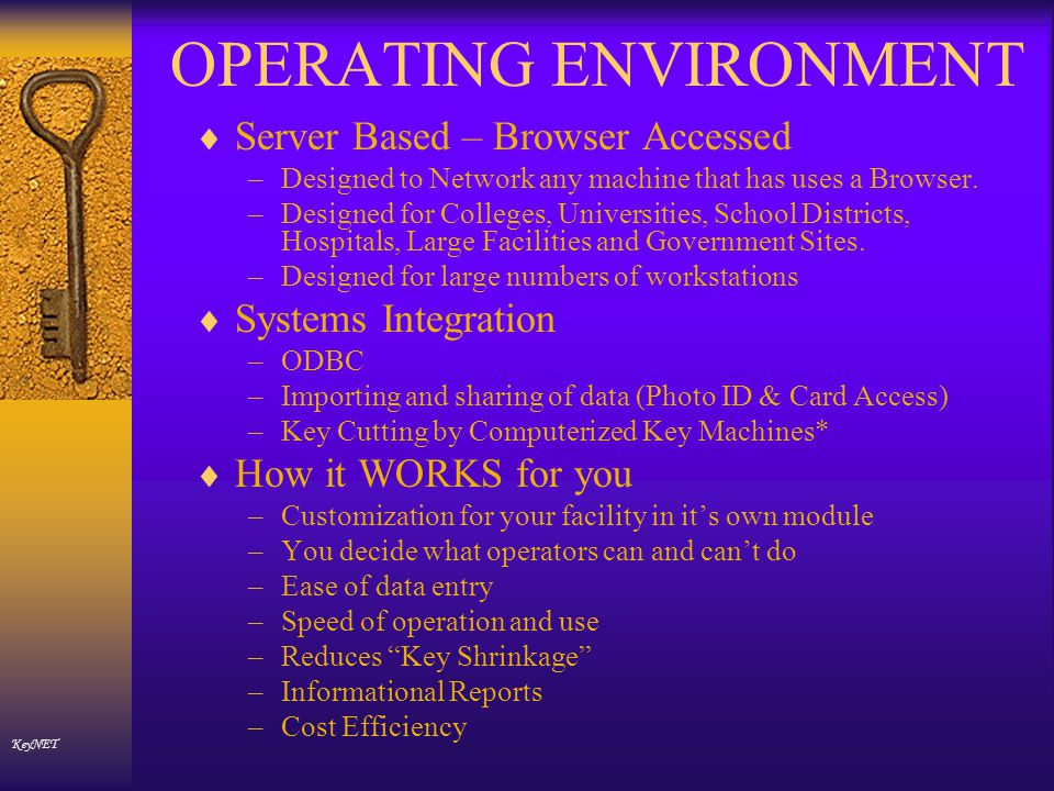 OPERATING ENVIRONMENT Server Based – Browser Accessed –Designed to Network any machine that has uses a Browser.