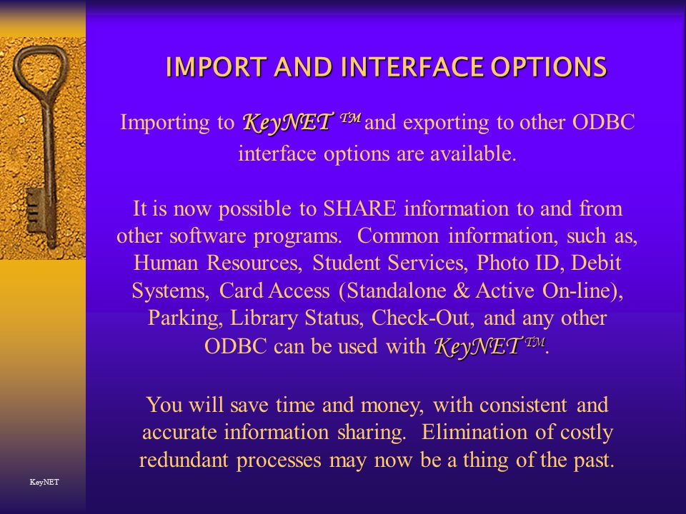 IMPORT AND INTERFACE OPTIONS KeyNET KeyNET TM Importing to KeyNET TM and exporting to other ODBC interface options are available.