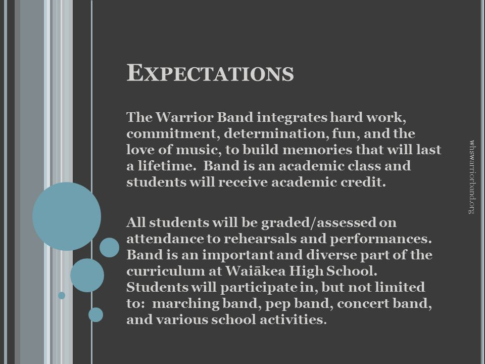 E XPECTATIONS The Warrior Band integrates hard work, commitment, determination, fun, and the love of music, to build memories that will last a lifetime.