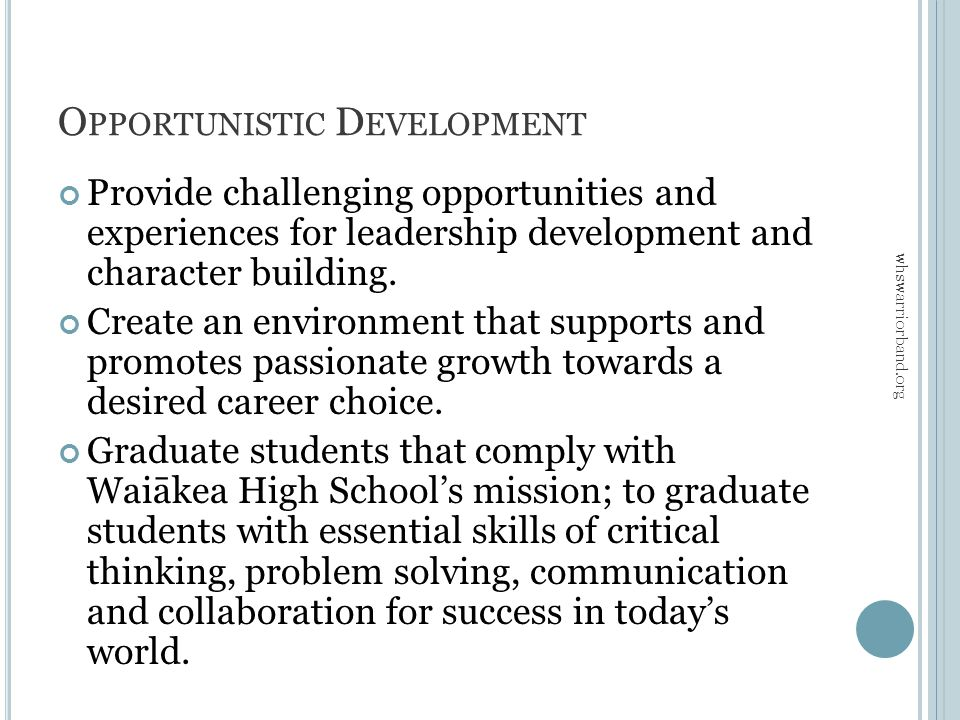 O PPORTUNISTIC D EVELOPMENT Provide challenging opportunities and experiences for leadership development and character building.