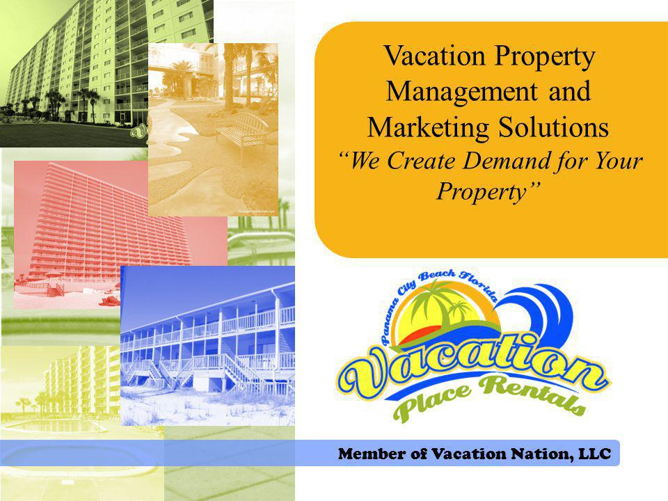 Vacation Property Management and Marketing Solutions We Create Demand for Your Property Member of Vacation Nation, LLC