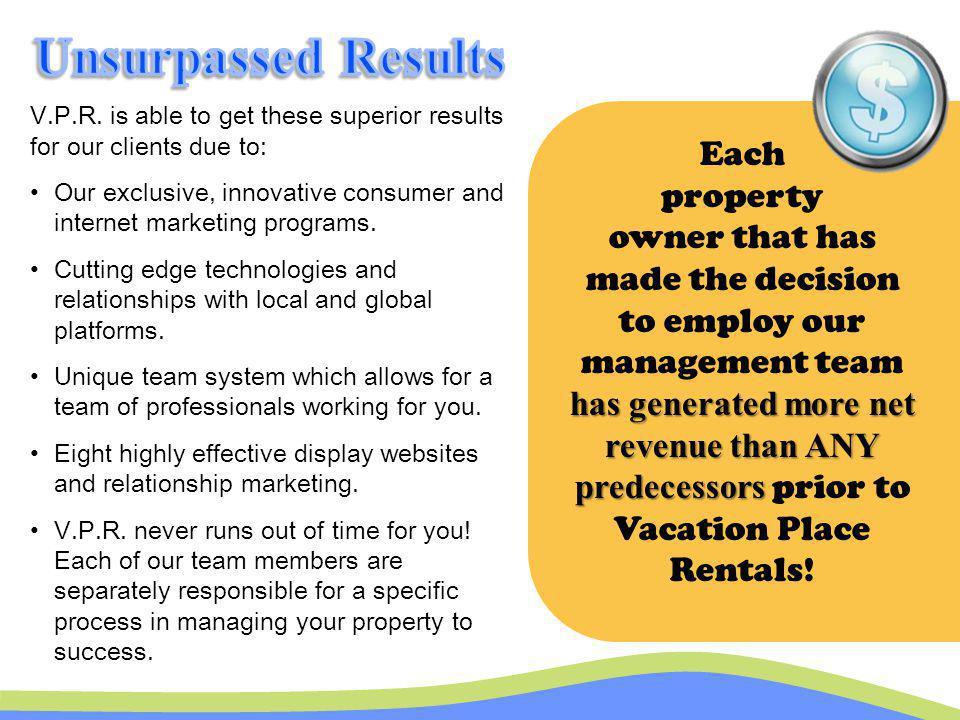 V.P.R. is able to get these superior results for our clients due to: Our exclusive, innovative consumer and internet marketing programs. Cutting edge