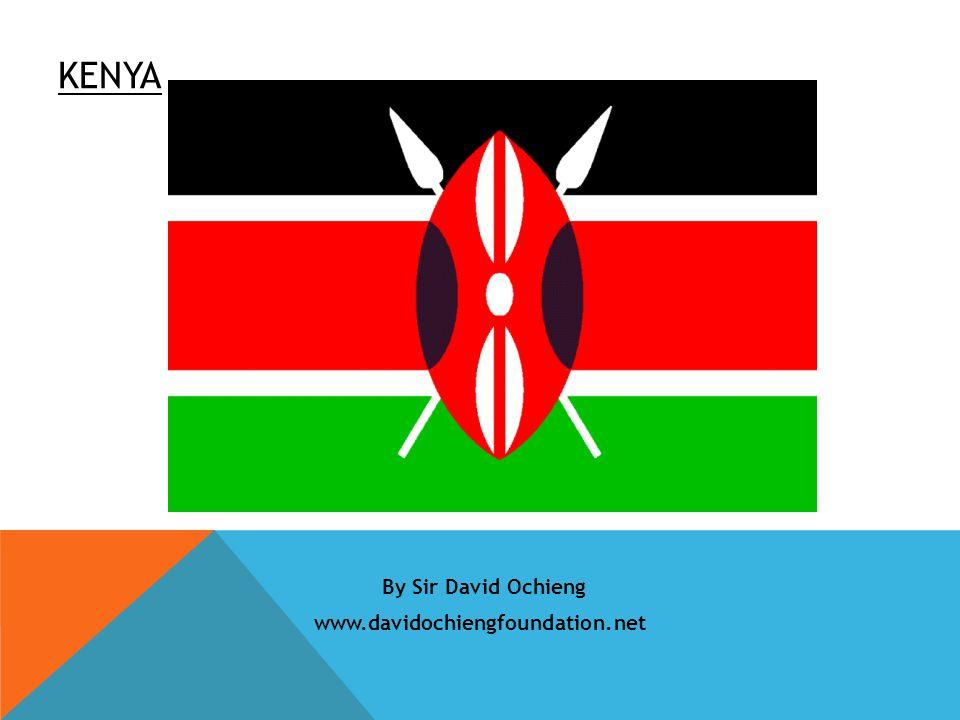 KENYA By Sir David Ochieng www.davidochiengfoundation.net