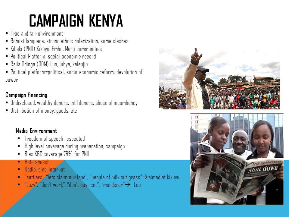CAMPAIGN KENYA Free and fair environment Robust language, strong ethnic polarization, some clashes Kibaki (PNU) Kikuyu, Embu, Meru communities Politic