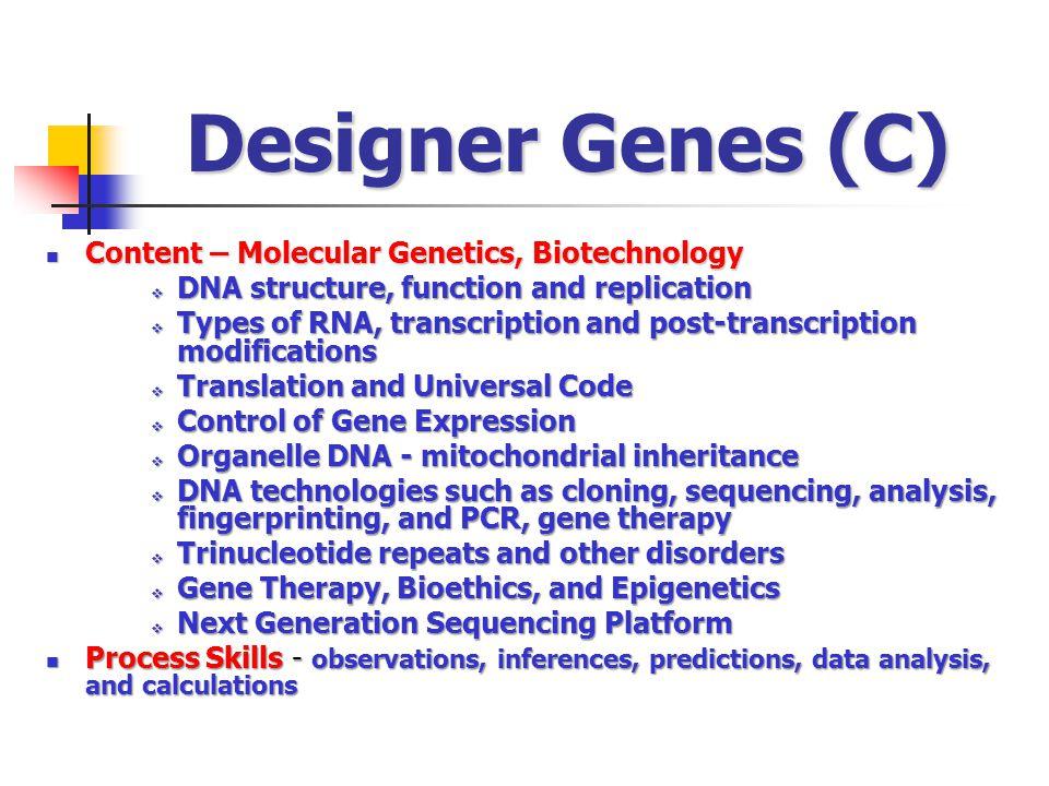 Designer Genes (C) Content – Molecular Genetics, Biotechnology Content – Molecular Genetics, Biotechnology DNA structure, function and replication DNA