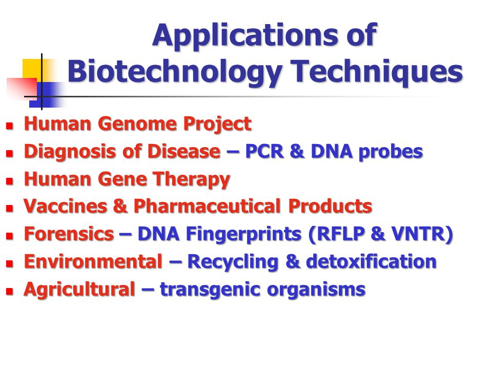 Applications of Biotechnology Techniques Human Genome Project Human Genome Project Diagnosis of Disease – PCR & DNA probes Diagnosis of Disease – PCR