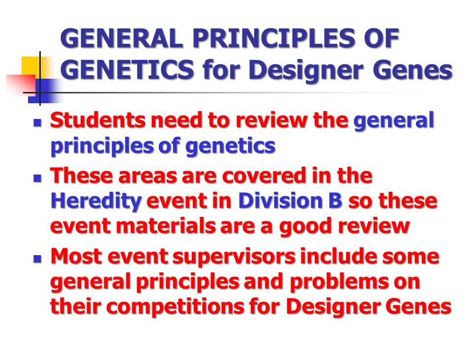 GENERAL PRINCIPLES OF GENETICS for Designer Genes Students need to review the general principles of genetics Students need to review the general princ