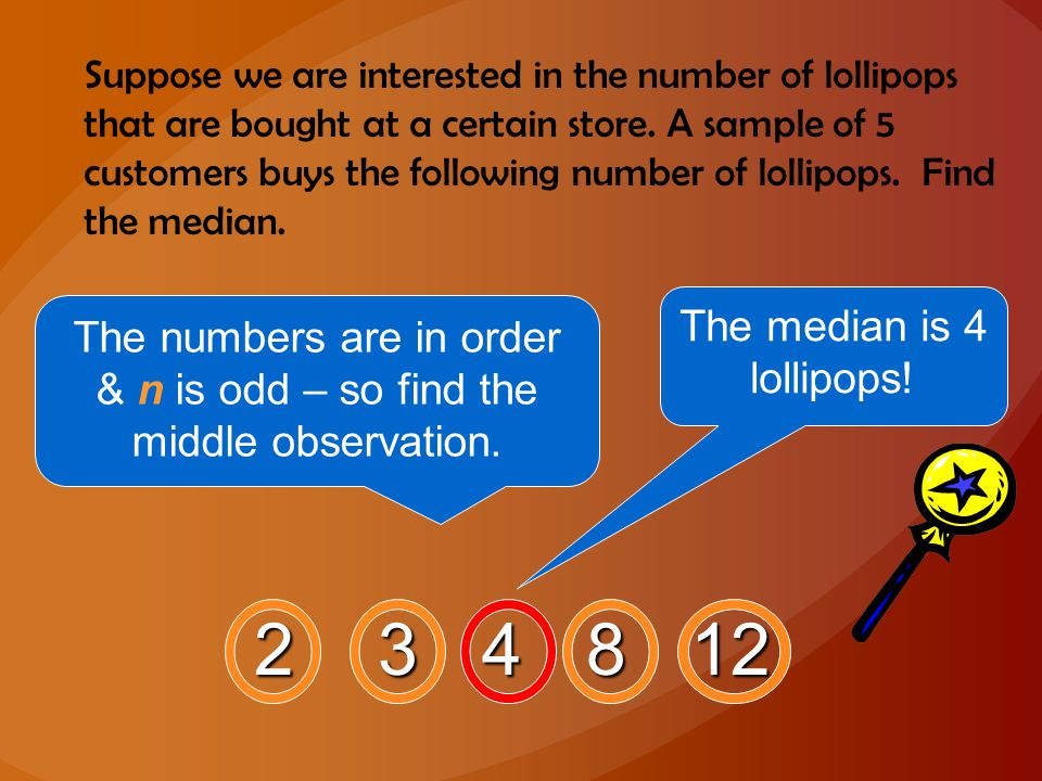 Suppose we are interested in the number of lollipops that are bought at a certain store. A sample of 5 customers buys the following number of lollipop