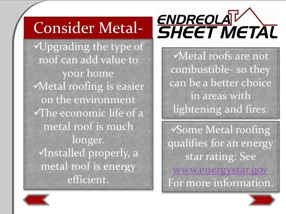 Upgrading the type of roof can add value to your home Metal roofing is easier on the environment The economic life of a metal roof is much longer. Ins