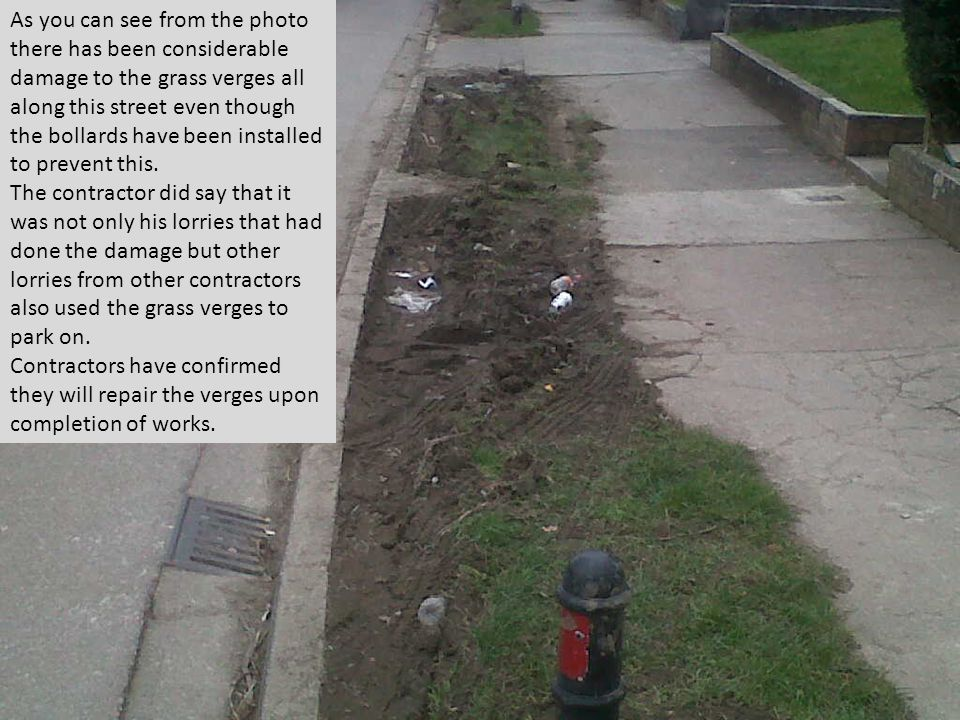 As you can see from the photo there has been considerable damage to the grass verges all along this street even though the bollards have been installed to prevent this.