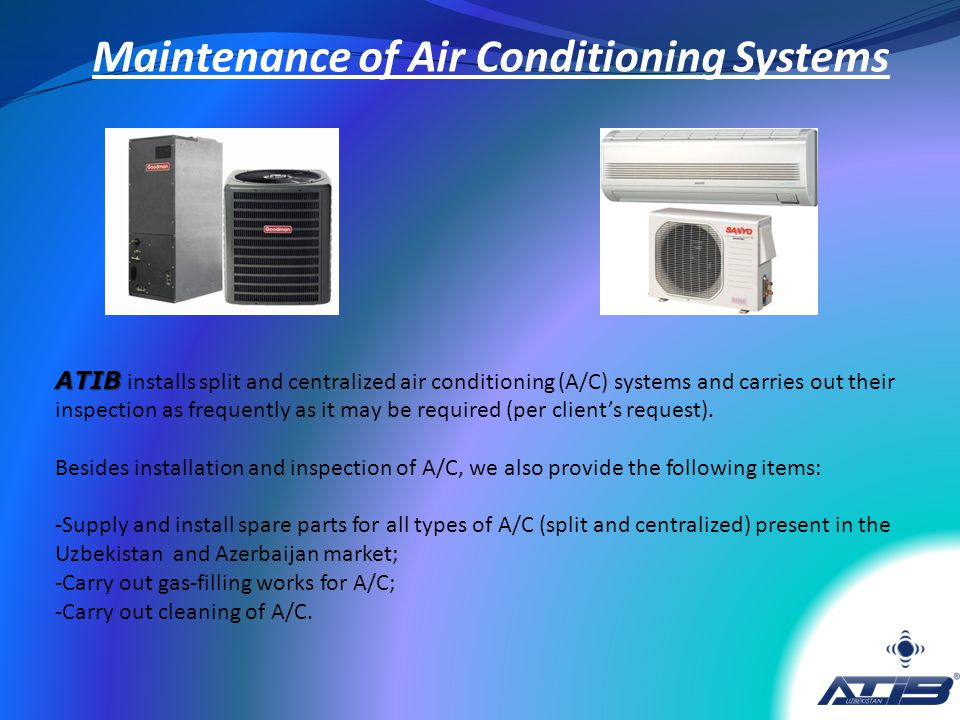 ATIB ATIB installs split and centralized air conditioning (A/C) systems and carries out their inspection as frequently as it may be required (per clie