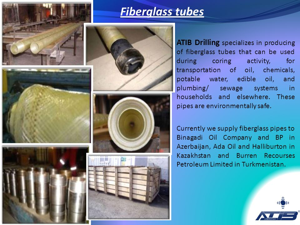 ATIB Drilling specializes in producing of fiberglass tubes that can be used during coring activity, for transportation of oil, chemicals, potable wate