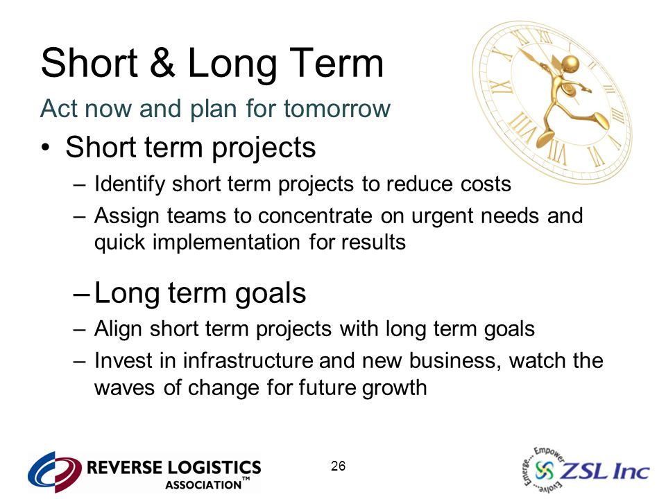 26 Short & Long Term Act now and plan for tomorrow Short term projects –Identify short term projects to reduce costs –Assign teams to concentrate on u