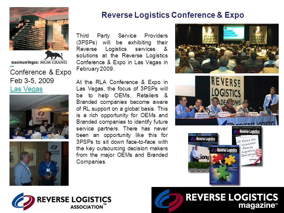 Reverse Logistics Conference & Expo Third Party Service Providers (3PSPs) will be exhibiting their Reverse Logistics services & solutions at the Rever