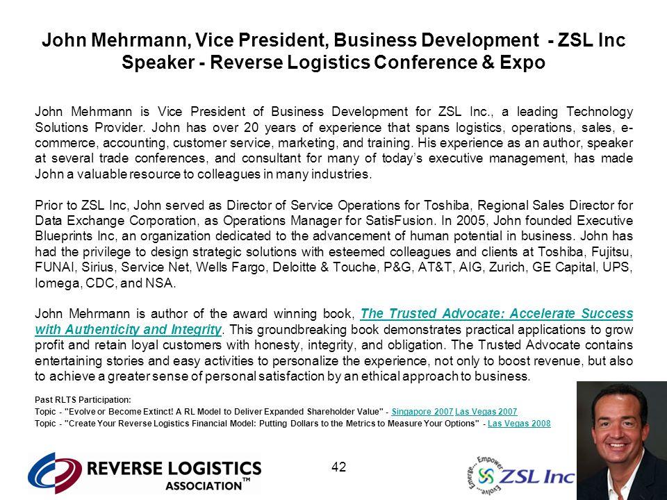 John Mehrmann, Vice President, Business Development - ZSL Inc Speaker - Reverse Logistics Conference & Expo John Mehrmann is Vice President of Busines