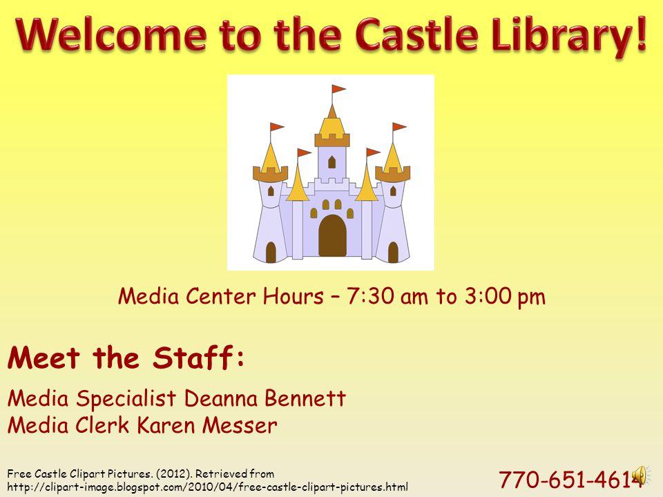 Meet the Staff: Media Specialist Deanna Bennett Media Clerk Karen Messer 770-651-4614 Media Center Hours – 7:30 am to 3:00 pm Free Castle Clipart Pictures.
