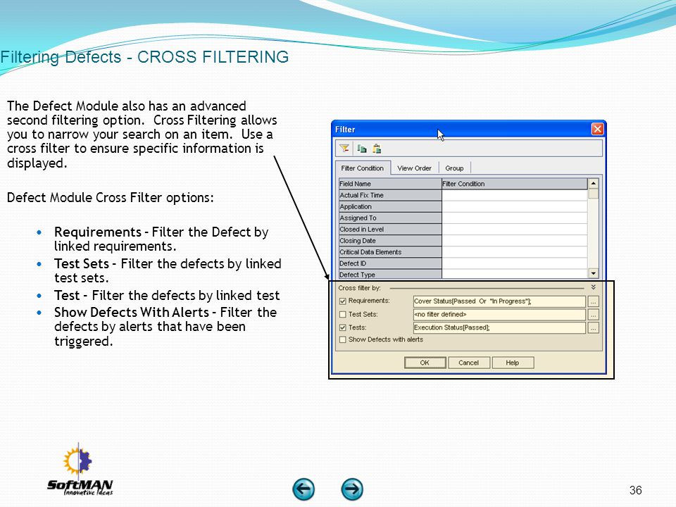 36 Filtering Defects - CROSS FILTERING The Defect Module also has an advanced second filtering option. Cross Filtering allows you to narrow your searc