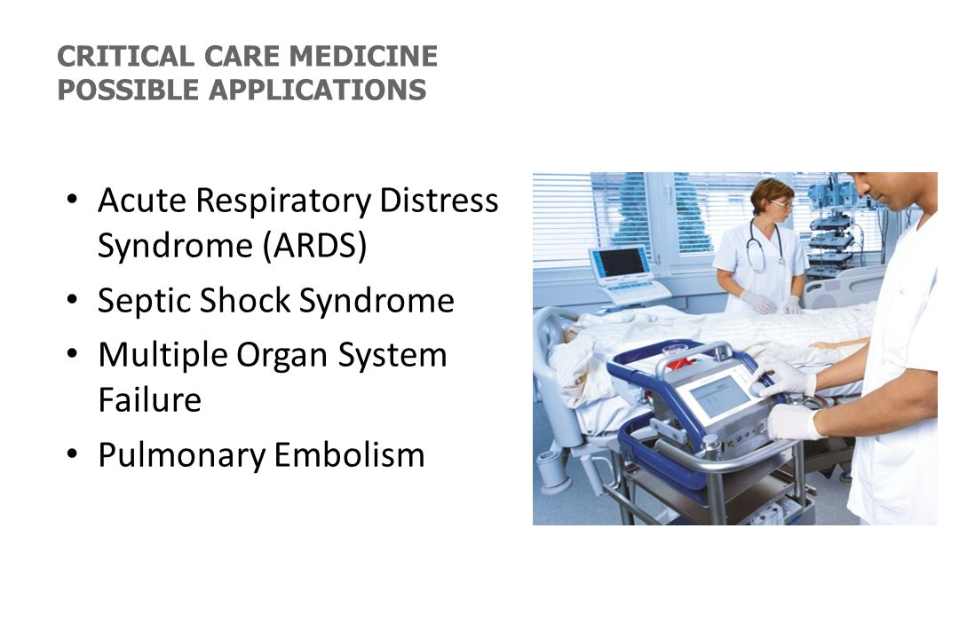 Acute Respiratory Distress Syndrome (ARDS) Septic Shock Syndrome Multiple Organ System Failure Pulmonary Embolism CRITICAL CARE MEDICINE POSSIBLE APPL