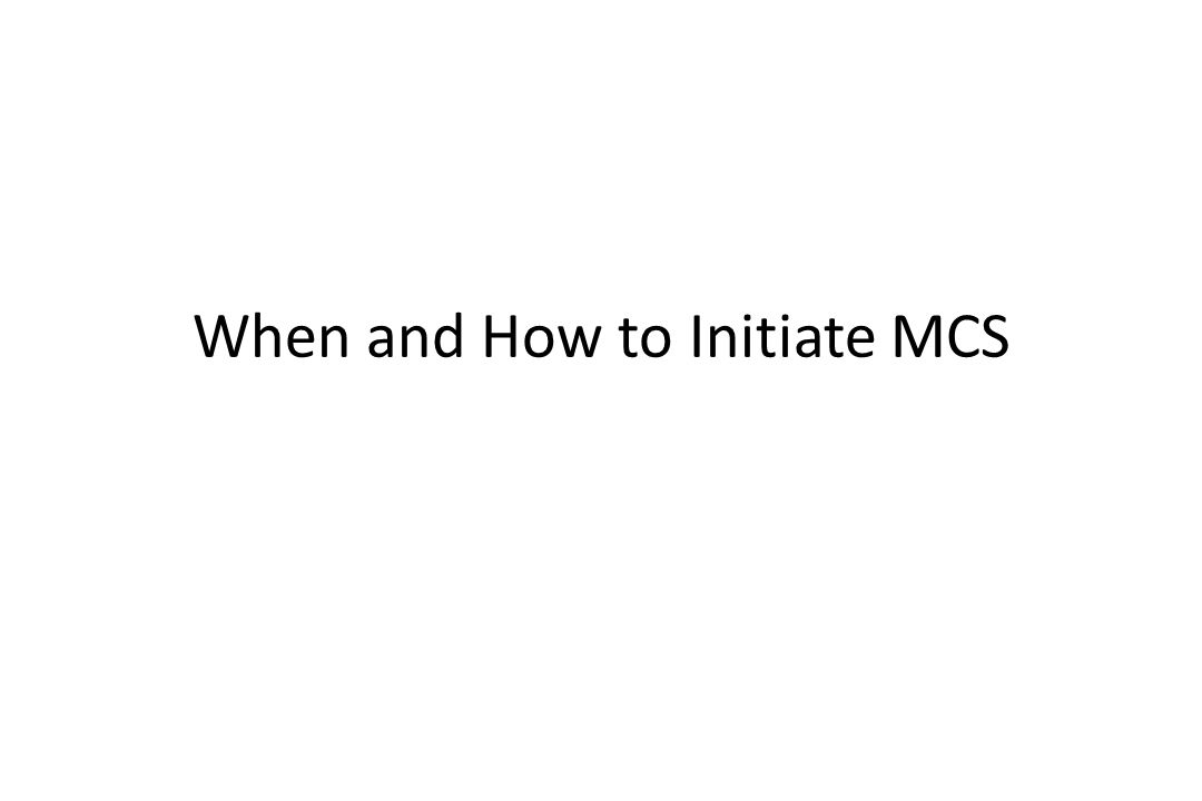 When and How to Initiate MCS