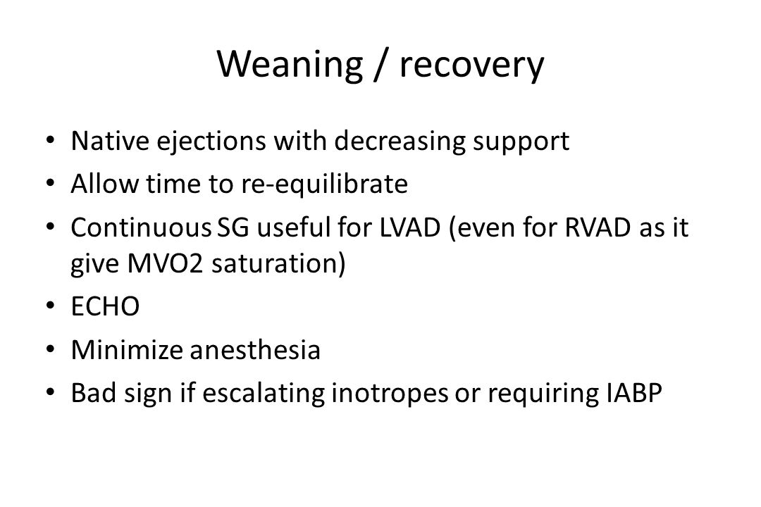 Weaning / recovery Native ejections with decreasing support Allow time to re-equilibrate Continuous SG useful for LVAD (even for RVAD as it give MVO2