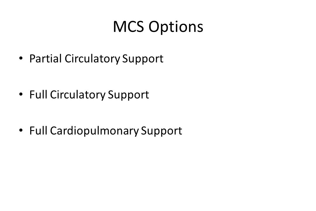 MCS Options Partial Circulatory Support Full Circulatory Support Full Cardiopulmonary Support