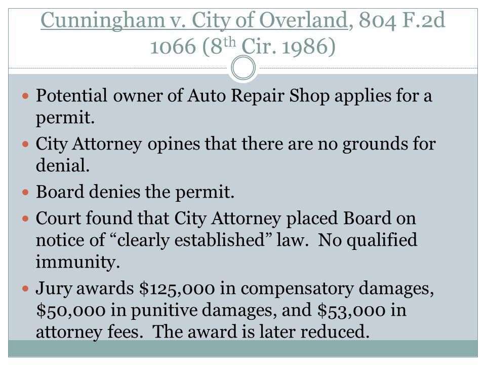 Cunningham v. City of Overland, 804 F.2d 1066 (8 th Cir. 1986) Potential owner of Auto Repair Shop applies for a permit. City Attorney opines that the