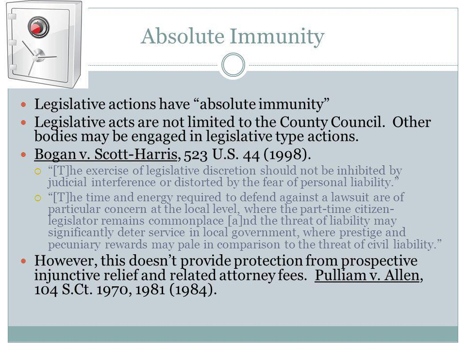 Absolute Immunity Legislative actions have absolute immunity Legislative acts are not limited to the County Council. Other bodies may be engaged in le