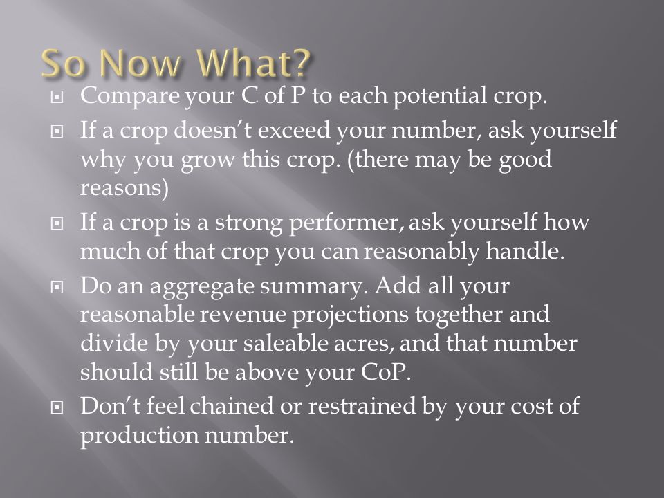 Compare your C of P to each potential crop.