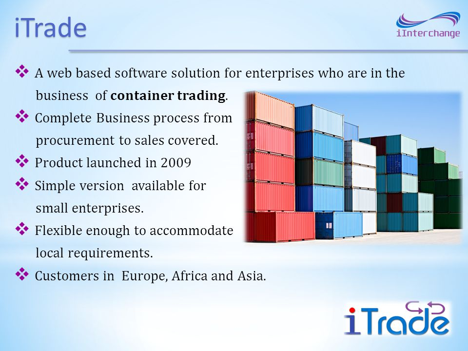 iTrade A web based software solution for enterprises who are in the business of container trading. Complete Business process from procurement to sales