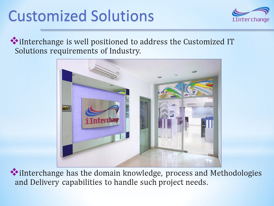 Customized Solutions iInterchange is well positioned to address the Customized IT Solutions requirements of Industry. iInterchange has the domain know