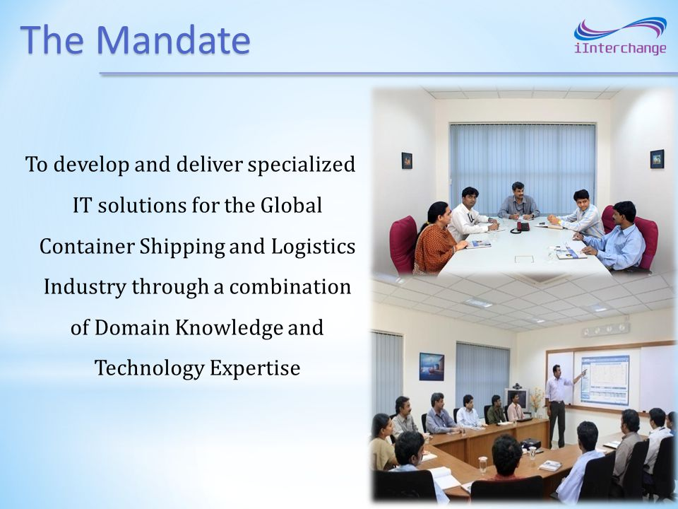 The Mandate To develop and deliver specialized IT solutions for the Global Container Shipping and Logistics Industry through a combination of Domain Knowledge and Technology Expertise