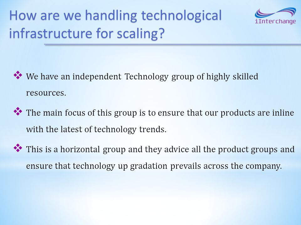 How are we handling technological infrastructure for scaling.