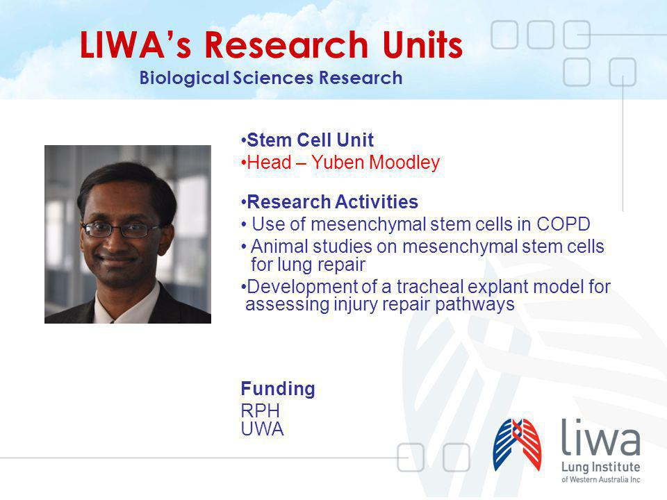 LIWAs Research Units Biological Sciences Research Stem Cell Unit Head – Yuben Moodley Research Activities Use of mesenchymal stem cells in COPD Animal