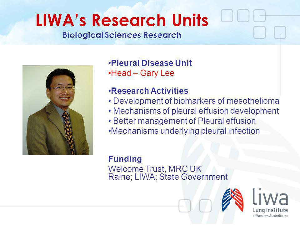 LIWAs Research Units Biological Sciences Research Pleural Disease Unit Head – Gary Lee Research Activities Development of biomarkers of mesothelioma M