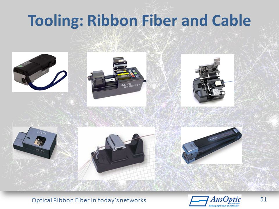 Optical Ribbon Fiber in todays networks Tooling: Ribbon Fiber and Cable 51