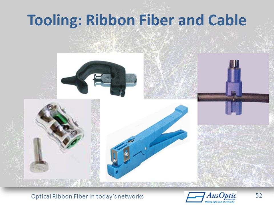 Optical Ribbon Fiber in todays networks Tooling: Ribbon Fiber and Cable 52