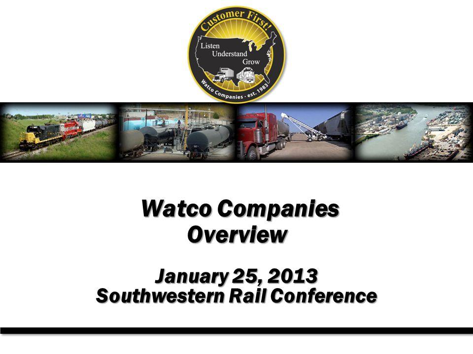 Watco Companies Overview Watco Companies Overview January 25, 2013 Southwestern Rail Conference