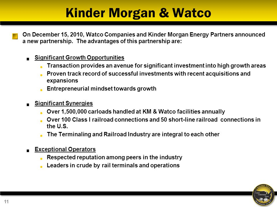 11 Kinder Morgan & Watco On December 15, 2010, Watco Companies and Kinder Morgan Energy Partners announced a new partnership.