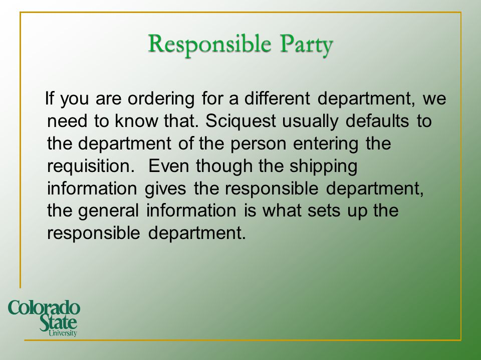 Responsible Party If you are ordering for a different department, we need to know that. Sciquest usually defaults to the department of the person ente