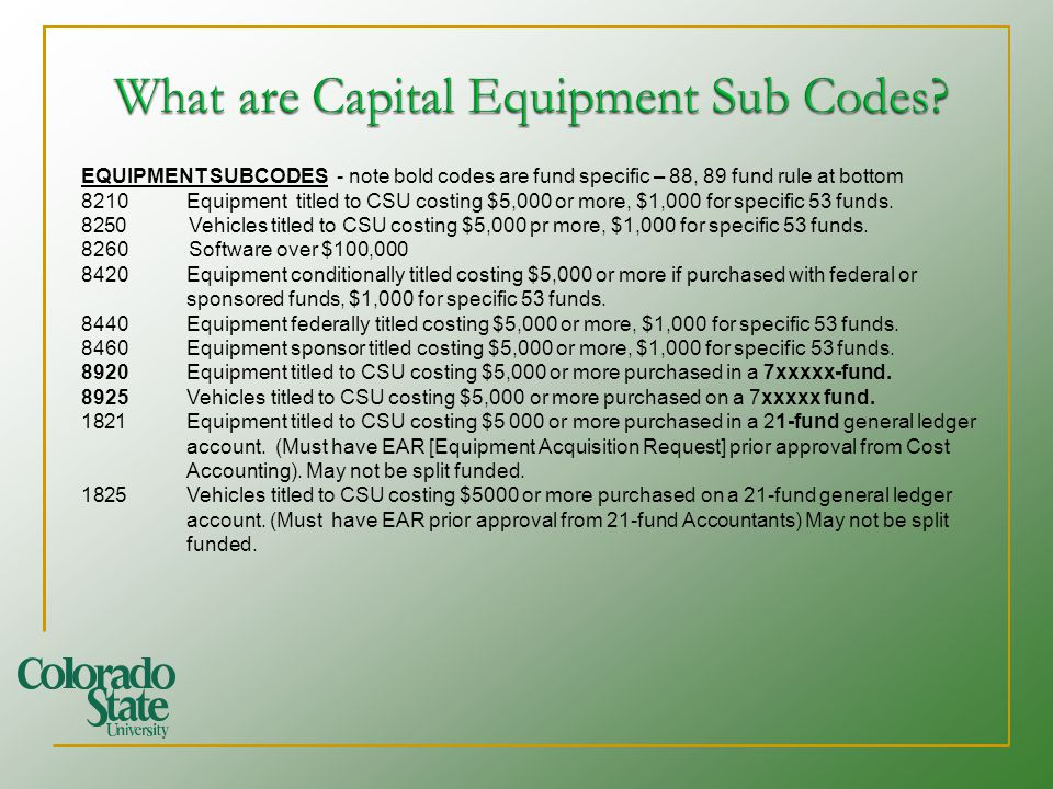 EQUIPMENT SUBCODES - note bold codes are fund specific – 88, 89 fund rule at bottom 8210Equipment titled to CSU costing $5,000 or more, $1,000 for spe