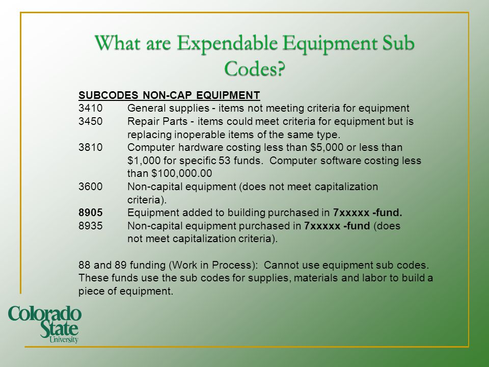 SUBCODES NON-CAP EQUIPMENT 3410General supplies - items not meeting criteria for equipment 3450Repair Parts - items could meet criteria for equipment but is replacing inoperable items of the same type.