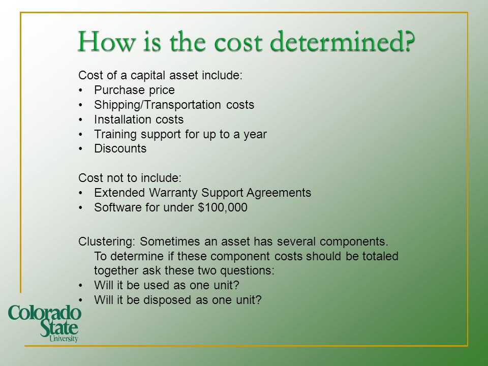 Cost of a capital asset include: Purchase price Shipping/Transportation costs Installation costs Training support for up to a year Discounts Cost not